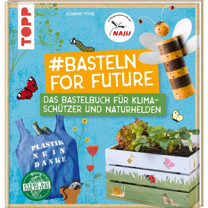 #Basteln for Future - Das Bastelbuch für Klimaschützer und Naturhelden