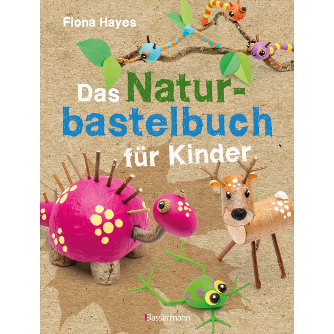 Das Natur-Bastelbuch für Kinder